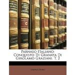 【预订】Parnaso Italiano: Conquisto Di Granata Di Girolamo Graz