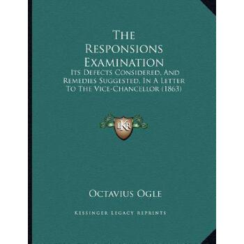 【预订】The Responsions Examination: Its Defects Considered, and Remedies Suggested, in... 9781166556488 美国库房发货,通常付款后3-5周到货!