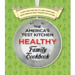 The America's Test Kitchen Healthy Family Cookbook: A New,