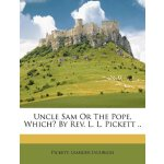 Uncle Sam Or The Pope, Which? By Rev. L. L. Pickett .. [ISB