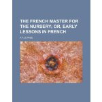 The French master for the nursery [ISBN: 978-1230157825]