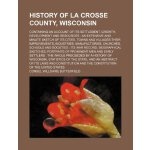 History of La Crosse County, Wisconsin; containing an accou