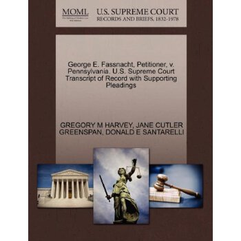 George E. Fassnacht, Petitioner, v. Pennsylvania. U.S. Supreme Court Tran****** of Record with Supporting Pleadings [ISBN: 978-1270697305] 美国发货无法退货,约五到八周到货