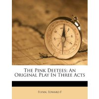 The Pink Deetees; An Original Play In Three Acts [ISBN: 978