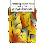 Assessing Health Need Using The Life Cycle Framework [ISBN: