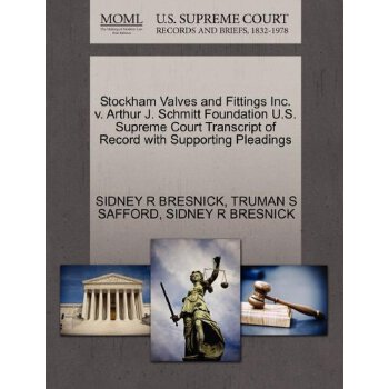 Stockham Valves and Fittings Inc. v. Arthur J. Schmitt Foundation U.S. Supreme Court Tran****** of Record with Supporting Pleadings [ISBN: 978-1270626879] 美国发货无法退货,约五到八周到货