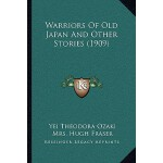 【预订】Warriors of Old Japan and Other Stories (1909) 97811641