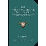 【预订】The French Master for the Nursery: Or Early Lessons in