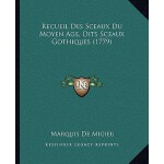 【预订】Recueil Des Sceaux Du Moyen Age, Dits Sceaux Gothiques