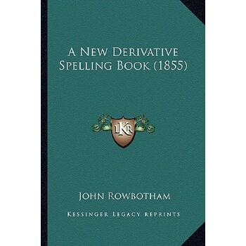 【预订】A New Derivative Spelling Book (1855) 9781164540922 美国库房发货,通常付款后3-5周到货!