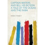 Captain Waters, and Bill His Bo'son. A Tale of the Ocean an