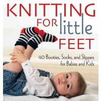 Knitting for Little Feet: 40 Booties, Socks and Slippers fo