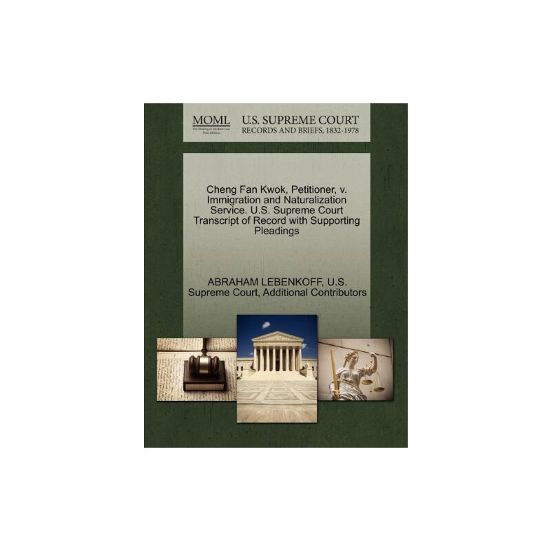Cheng Fan Kwok, Petitioner, v. Immigration and Naturalization Service. U.S. Supreme Court Tran****** of Record with Supporting Pleadings [ISBN: 978-1270559412] 美国发货无法退货,约五到八周到货