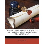【预订】Behind the Arras; A Book of the Unseen. with Designs by