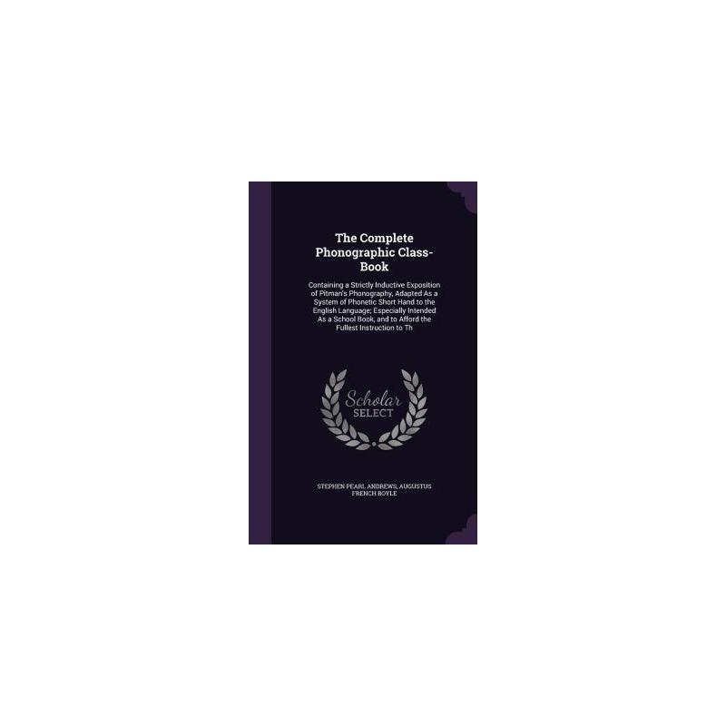 【预订】The Complete Phonographic Class-Book: Containing a Strictly Inductive Exposition of Pitman's Phonography, Adapted as a System of Phonetic Short Hand t 预订商品,需要1-3个月发货,非质量问题不接受退换货。