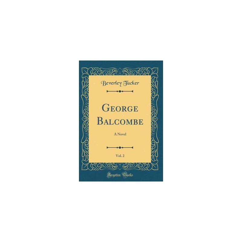 【预订】George Balcombe, Vol. 2: A Novel (Classic Reprint) 预订商品,需要1-3个月发货,非质量问题不接受退换货。