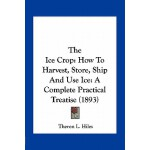 【预订】The Ice Crop: How to Harvest, Store, Ship and Use Ice: