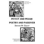 Piyyut and Pesah: Poetry and Passover [ISBN: 978-0991151929