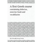 A First Greek Course Contaiming Delectus, Exercise-Book and