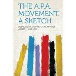 The A.P.A. Movement. A Sketch [ISBN: 978-1313786102]