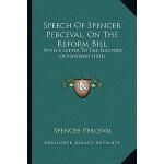 【预订】Speech of Spencer Perceval, on the Reform Bill: With a