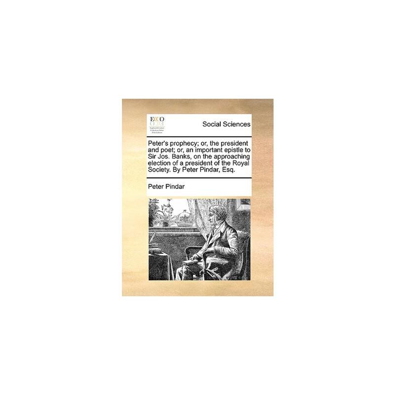 【预订】Peter's Prophecy; Or, the President and Poet; Or, an Important Epistle to Sir Jos. Banks, on the Approaching Election of a President of the Royal Soci 预订商品,需要1-3个月发货,非质量问题不接受退换货。