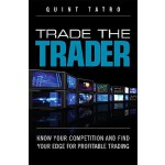 【预订】Trade the Trader: Know Your Competition and Find Your E