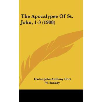 【预订】The Apocalypse of St. John, 1-3 (1908) 9781162009391 美国库房发货,通常付款后3-5周到货!