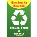Things Every Kid Should Know-Reduce, Reuse & Recycle [ISBN: