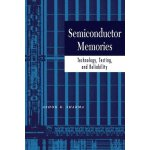 Semiconductor Memories: Technology, Testing, and Reliabilit