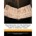【预订】Archaeology of the Americas: The Post-Classic Stage (Ad
