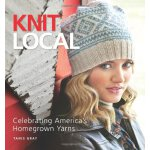 Knit Local: Celebrating America's Homegrown Yarns [ISBN: 97
