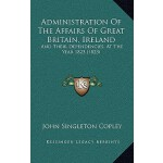 【预订】Administration of the Affairs of Great Britain, Ireland