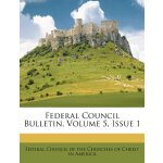 Federal Council Bulletin, Volume 5, Issue 1 [ISBN: 978-1246