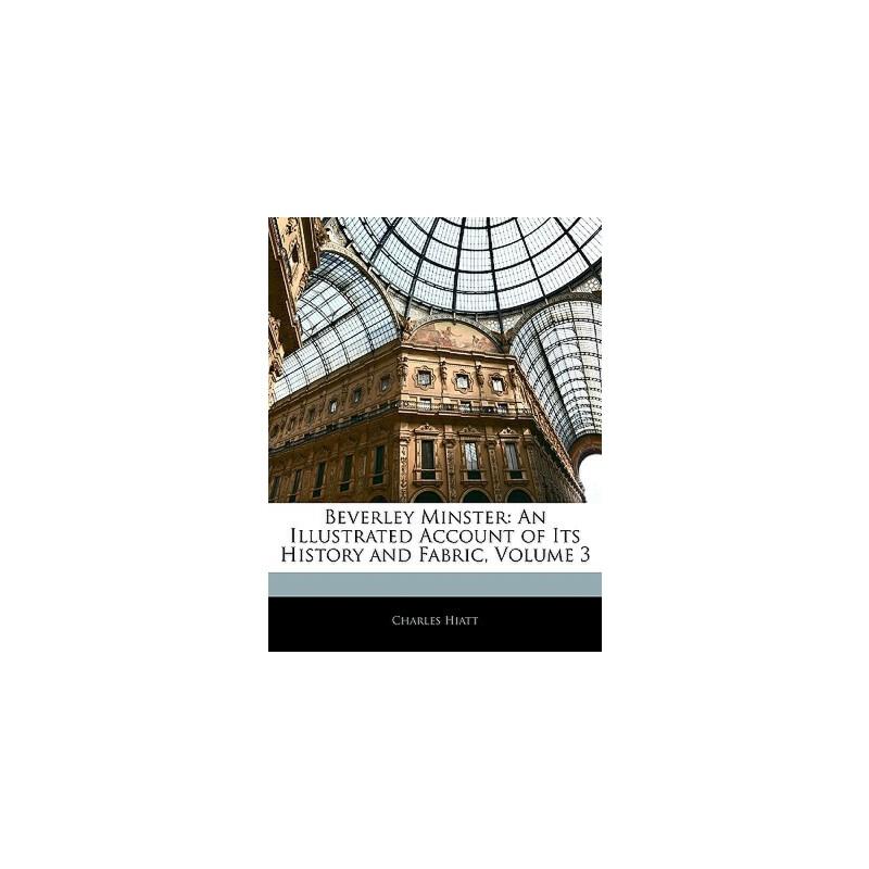 【预订】Beverley Minster: An Illustrated Account of Its History and Fabric, Volume 3 9781145385399 美国库房发货,通常付款后3-5周到货!