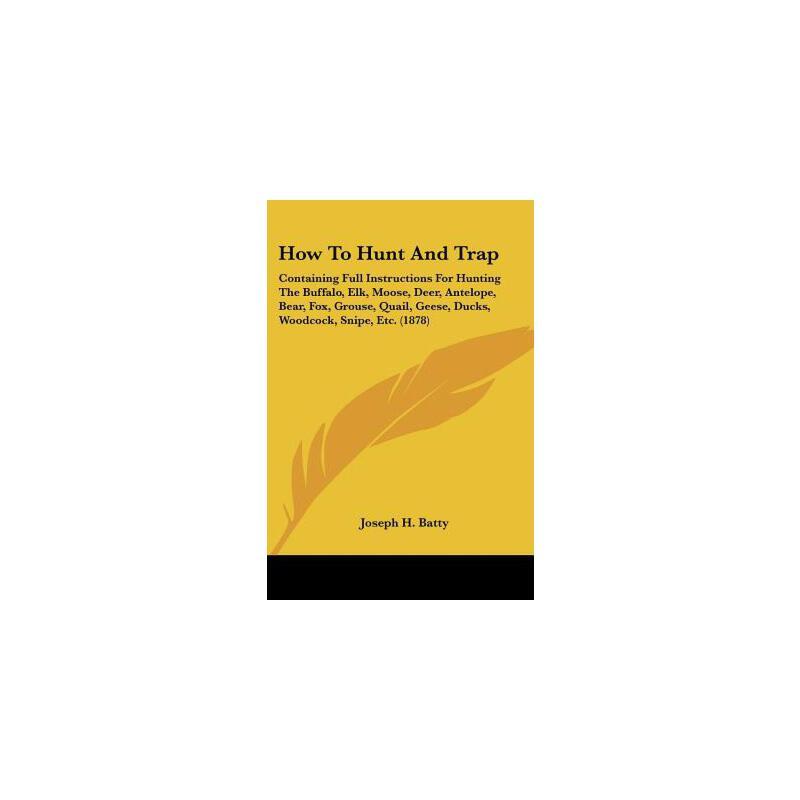 【预订】How to Hunt and Trap: Containing Full Instructions for Hunting the Buffalo, Elk...美国库房发货,通常付款后3-5周到货!