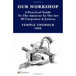 Our Workshop; Being a Practical Guide to the Amateur in the