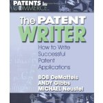 The Patent Writer: How to Write Successful Patent Applicati