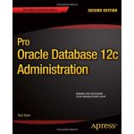 Pro Oracle Database 12c Administration (Expert's Voice in O