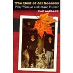 【预订】The Best of All Seasons: Fifty Years as a Montana Hunte