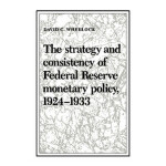 【预订】The Strategy and Consistency of Federal Reserve Monetar