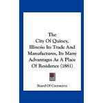 【预订】The City of Quincy, Illinois: Its Trade and Manufacture