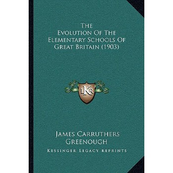【预订】The Evolution of the Elementary Schools of Great Britain (1903) 9781165107438 美国库房发货,通常付款后3-5周到货!