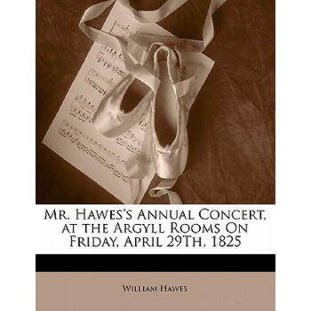 【预订】Mr. Hawes's Annual Concert, at the Argyll Rooms on Friday, April 29th, 1825 9781149673904 美国库房发货,通常付款后3-5周到货!