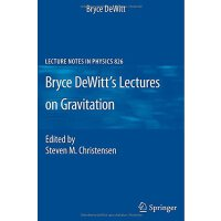 Bryce DeWitt's Lectures on Gravitation (Lecture Notes in Ph