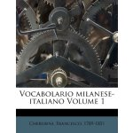 Vocabolario milanese-italiano Volume 1 (Italian Edition) [I