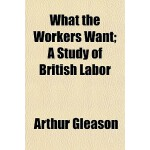 【预订】What the Workers Want; A Study of British Labor 9781150