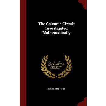 【预订】The Galvanic Circuit Investigated Mathematically 美国库房发货,通常付款后3-5周到货!