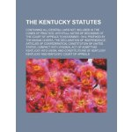 The Kentucky Statutes; Containing All General Laws Not Incl