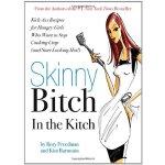 Skinny Bitch in the Kitch: Kick-Ass Reci